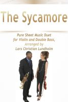 Pure Sheet Music - The Sycamore Pure Sheet Music Duet for Violin and Double Bass, Arranged by Lars Christian Lundholm