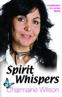 Charmaine Wilson - Spirit Whispers - Autobiography of a Psychic Medium