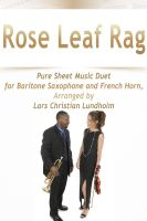 Pure Sheet Music - Rose Leaf Rag Pure Sheet Music Duet for Baritone Saxophone and French Horn, Arranged by Lars Christian Lundholm