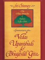 Sri Chinmoy - Commentaries on the Vedas, the Upanishads and the Bhagavad Gita