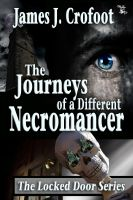 James J. Crofoot - The Journeys of a Different Necromancer