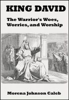 Morena Caleb - King David The Warrior's Woes Worries and Worship