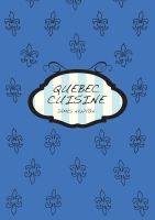 James Newton - A Canadian Cookbook - Quebec Cuisine
