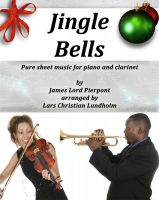 Pure Sheet Music - Jingle Bells Pure sheet music for piano and clarinet by James Lord Pierpont arranged by Lars Christian Lundholm