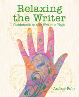Amber Polo - Relaxing the Writer: Guidebook to the Writer's High
