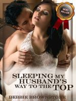 Debbie Brownstone - Sleeping My Husband's Way to the Top: Bent Over By My Husband's Boss