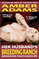 Amber Adams - Her Husband's Breeding Ranch (Breeding Fantasies)