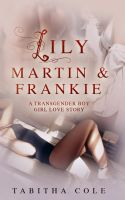 Tabitha Cole - Lily, Martin & Frankie: A Transgender Boy Girl Love Story (Multiple partner, double penetration, transsexual, m/f/t-girl orgy)
