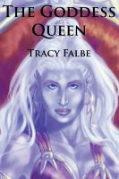 Tracy Falbe - The Goddess Queen: The Rys Chronicles Book II