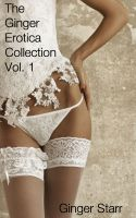 Ginger Starr - The Ginger Erotica Collection Vol. 1