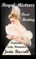Joan Russell - Royal Mistress: Book 1 - First Meeting - Victorian Erotic Romance