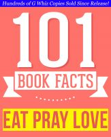 G Whiz - Eat, Pray, Love by Elizabeth Gilbert - 101 Amazingly True Facts You Didn't Know