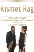 Pure Sheet Music - Kismet Rag Pure Sheet Music Duet for Baritone Saxophone and F Instrument, Arranged by Lars Christian Lundholm