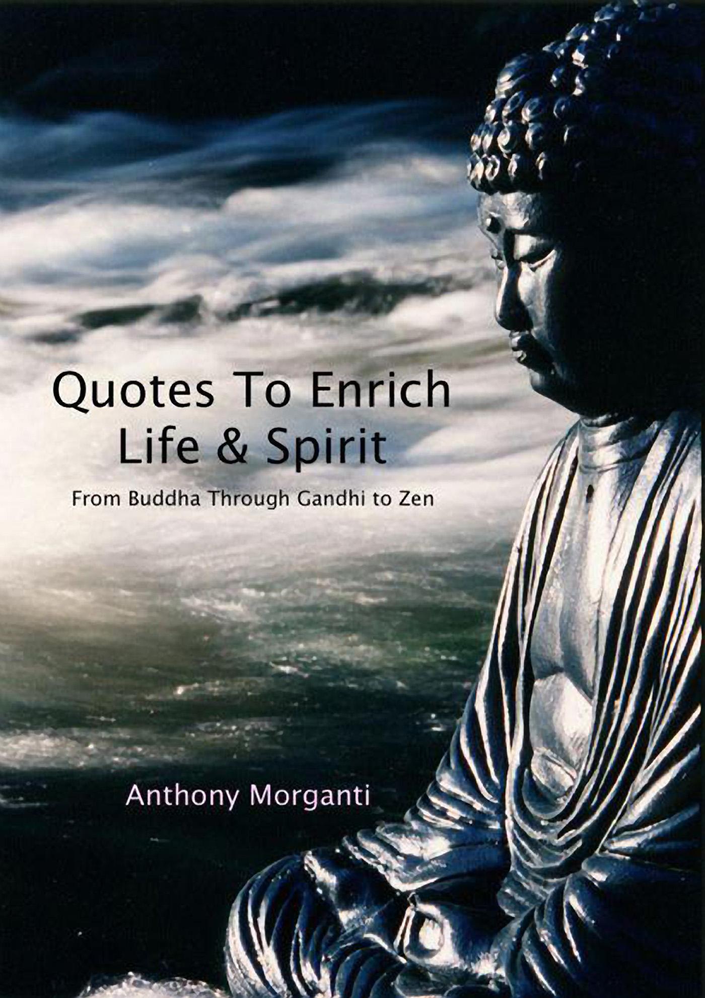 Quotes To Enrich Life Spirit From Buddha Through Gandhi To Zen An Ebook By Anthony Morganti
