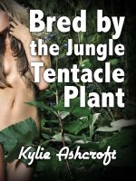 Kylie Ashcroft - Bred by the Jungle Tentacle Plant (Monster Sex)