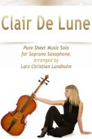 Pure Sheet Music - Clair De Lune Pure Sheet Music Solo for Soprano Saxophone, Arranged by Lars Christian Lundholm
