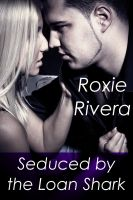 Roxie Rivera - Seduced by the Loan Shark