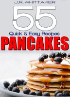 J. R. Whittaker - 55 Quick & Easy Recipes Pancakes