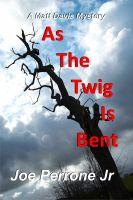 Joe Perrone Jr. - As The Twig Is Bent: A Matt Davis Mystery