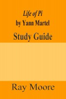 Ray Moore - Life of Pi by Yann Martel: A Study Guide
