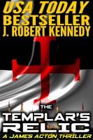 J. Robert Kennedy - The Templar's Relic (A James Acton Thriller, Book #4)
