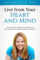 Live From Your Heart and Mind: The Secret to the Simplicity of Connecting Your H