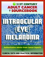 Progressive Management - 21st Century Adult Cancer Sourcebook: Intraocular (Eye) Melanoma - Clinical Data for Patients, Families, and Physicians