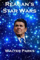 Walter Parks - Reagan's Star Wars