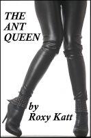 Roxy Katt - The Ant Queen