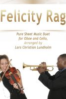 Pure Sheet Music - Felicity Rag Pure Sheet Music Duet for Oboe and Cello, Arranged by Lars Christian Lundholm