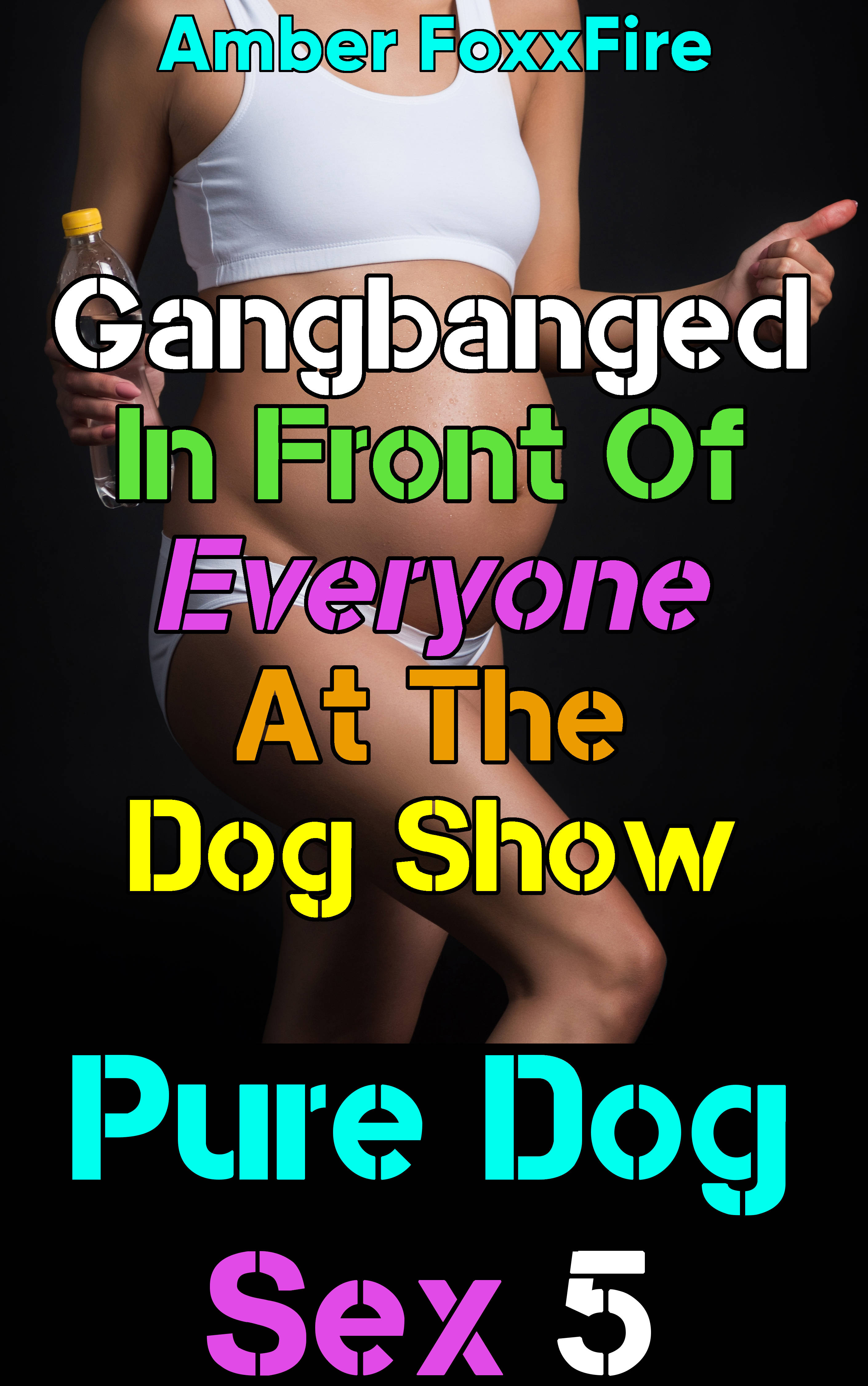 Pure Dog Sex 5: Gangbanged In Front Of Everyone At The Dog Show