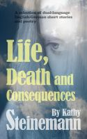 Kathy Steinemann - Life, Death and Consequences: A Selection of Dual-Language German-English Short Stories and Poetry