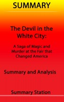 Summary Station - The Devil in the White City: A Saga of Magic and Murder at the Fair that Changed America | Summary
