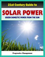 Progressive Management - 21st Century Guide to Solar Power and Photovoltaics: Green Domestic Power from the Sun - Practical Information about Home Electricity, Water Heating, Panel and Cells, Solar Energy Financing