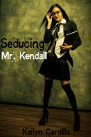 Kailyn Cardillo - Seducing Mr. Kendall (Taboo Teacher and Virgin Student Erotica)