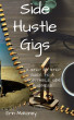 Side Hustle Gigs-A Step by Step Guide to a Profitable Side Business by Erin Mahoney
