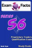 Derek Bryan - Exam Facts Series 56 Proprietary Traders Qualification Exam Study Guide