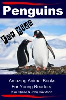 Kim Chase & John Davidson - Penguins For Kids - Amazing Animal Books for Young Readers
