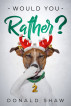 Would You Rather?: Christmas Yes or No Game and Illustrated Children's Joke Book Age 5-12 by Donald Shaw