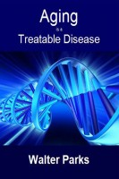 Walter Parks - Aging is a Treatable Disease