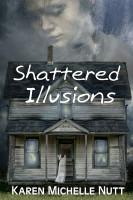 Karen Michelle Nutt - Shattered Illusions