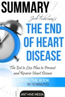 Joel Fuhrman's The End of Heart Disease: The Eat to Live Plan  to Prevent
