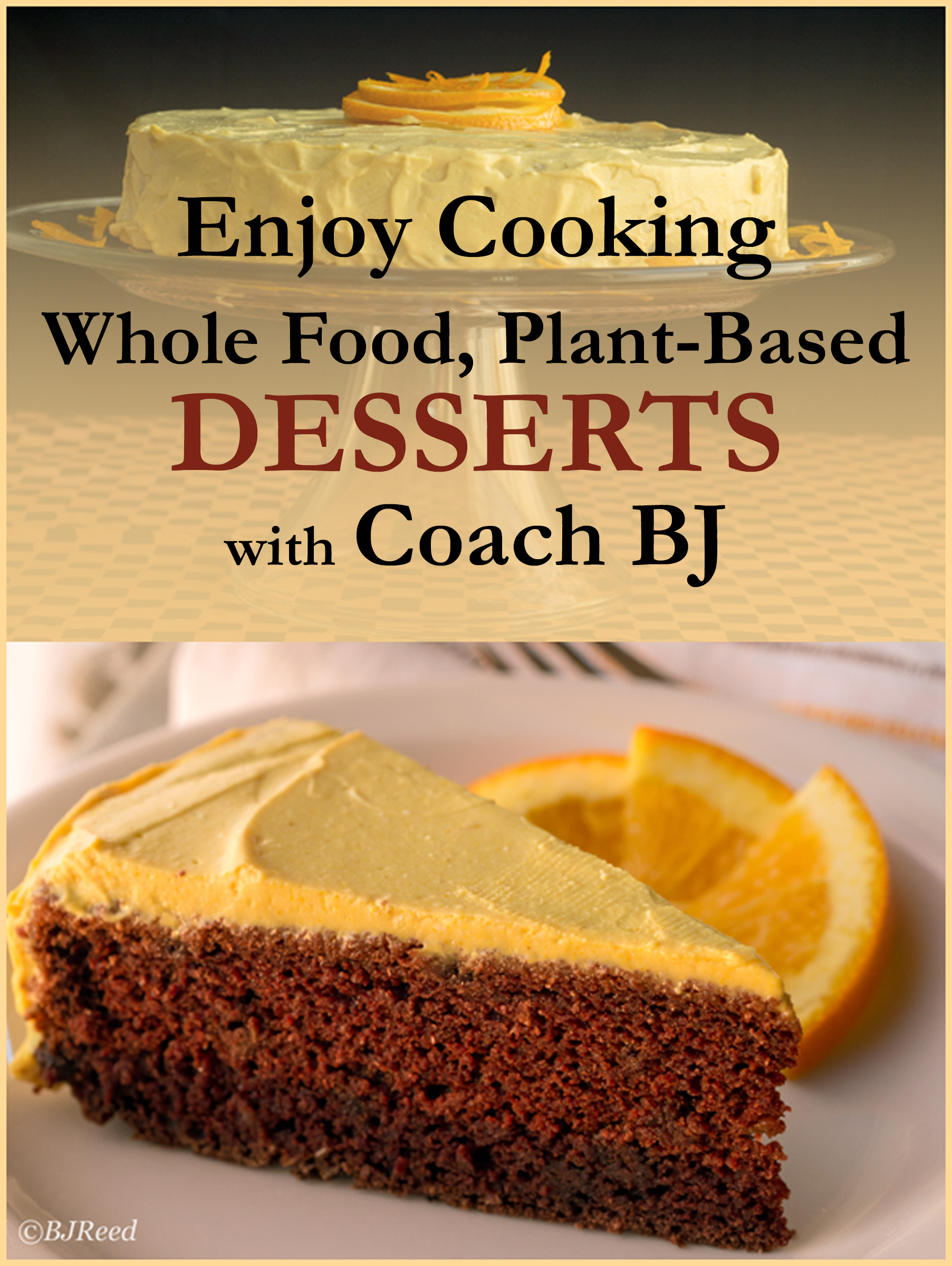 Smashwords Enjoy Cooking Whole Food Plant Based Desserts With Coach Bj A Book By Bj Reed
