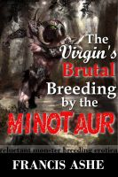 Francis Ashe - The Virgin's Brutal Breeding by the Minotaur (Rough and Reluctant Erotic Beast Breeding Sex)