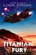 Titanian Fury by Linda Jordan