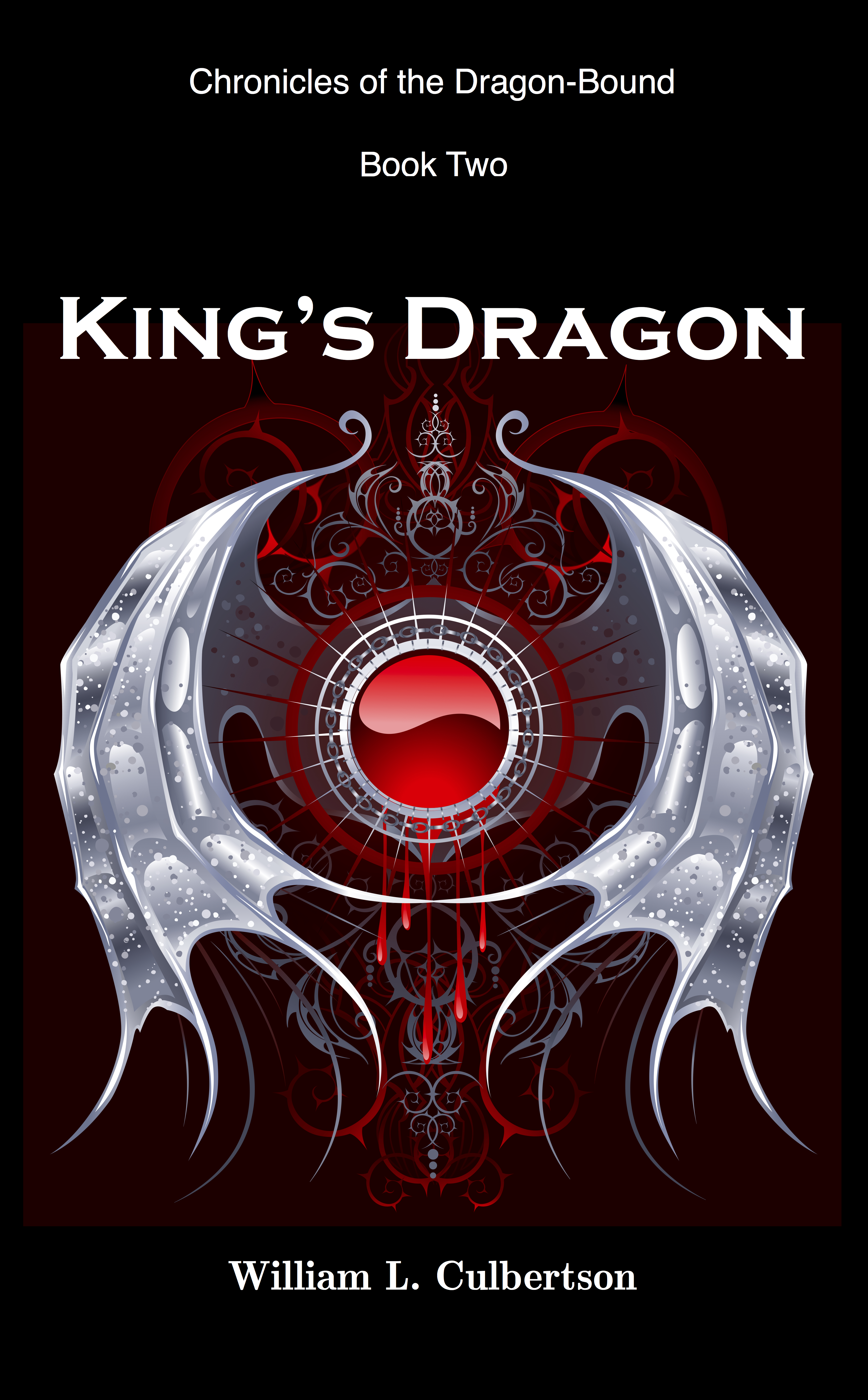 King's Dragon: Chronicles of the Dragon-Bound, Book 2, an Ebook by William  L Culbertson