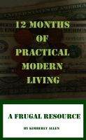 Kimberly Allen - 12 Months of Practical Modern Living: A Frugal Resource