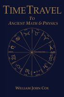 Cover for 'Time Travel To Ancient Math & Physics'