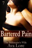 Ava Lore - Bartered Pain: The Billionaire's Wife, Part 7 (A BDSM Erotic Romance)