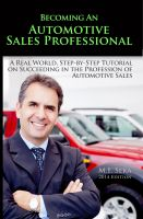M.I. Seka - Becoming An Automotive Sales Professional - A Real World Step-By-Step Tutorial On Succeeding In The Profession Of Automotive Sales